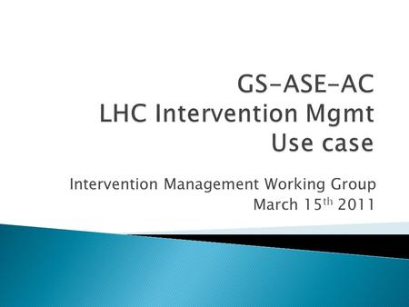 Intervention Management Working Group March 15 th 2011.