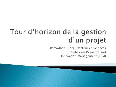 Ramadhani Noor, Docteur ès Sciences Initiative on Research and Innovation Management (iRIM)