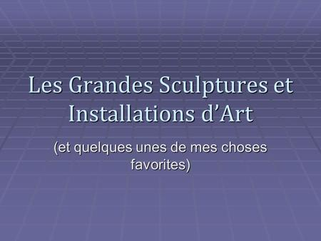 Les Grandes Sculptures et Installations d'Art