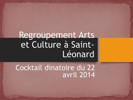 Regroupement Arts et Culture à Saint- Léonard Cocktail dinatoire du 22 avril 2014.