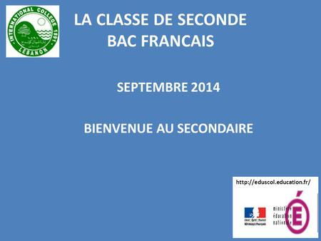 LA CLASSE DE SECONDE BAC FRANCAIS SEPTEMBRE 2014 BIENVENUE AU SECONDAIRE