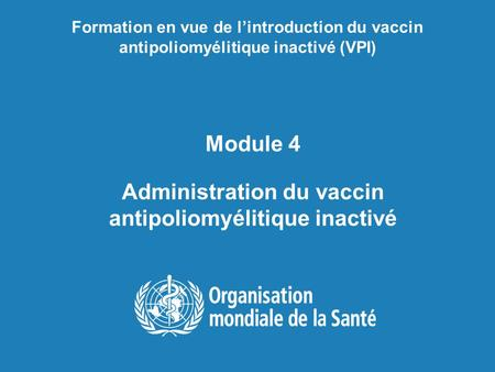 Module 4 Administration du vaccin antipoliomyélitique inactivé Formation en vue de l'introduction du vaccin antipoliomyélitique inactivé (VPI)
