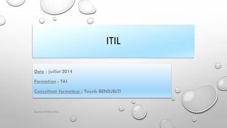 ITIL Date : juillet 2014 Formation : TAI Consultant formateur : Tayeb BENDJELTI Date : juillet 2014 Formation : TAI Consultant formateur : Tayeb BENDJELTI.