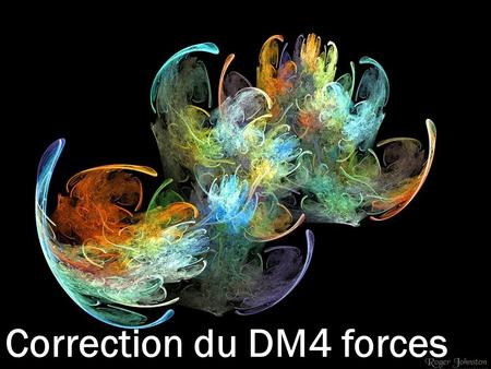 Correction du DM4 forces