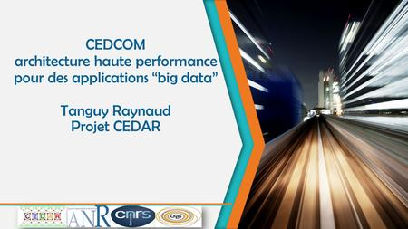 "CEDCOM architecture haute performance pour des applications ""big data"" Tanguy Raynaud Projet CEDAR."
