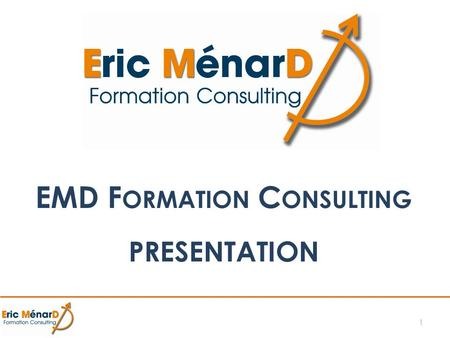EMD F ORMATION C ONSULTING PRESENTATION 1. EMD Formation Consulting2 Evoluer, Manager, Dynamiser 3 actions qui portent mes ambitions. Vous accompagner.