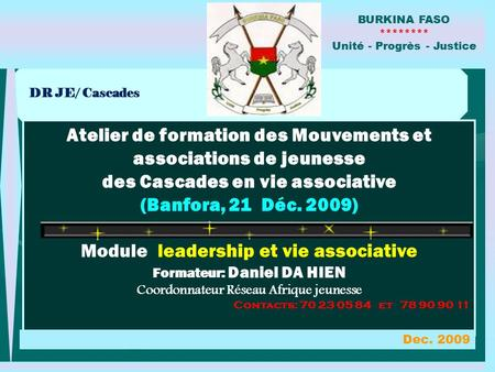 DR JE/ Cascades Atelier de formation des Mouvements et associations de jeunesse des Cascades en vie associative (Banfora, 21 Déc. 2009) Module leadership.