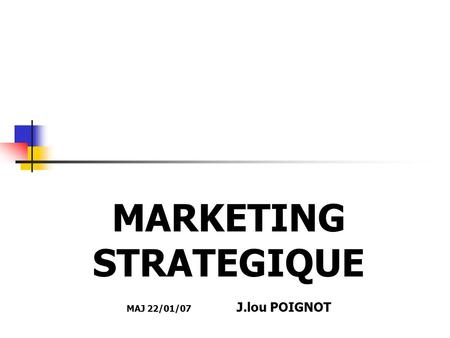MARKETING STRATEGIQUE MAJ 22/01/07 J.lou POIGNOT.