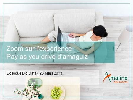 Zoom sur l'expérience Pay as you drive d'amaguiz Colloque Big Data - 26 Mars 2013.