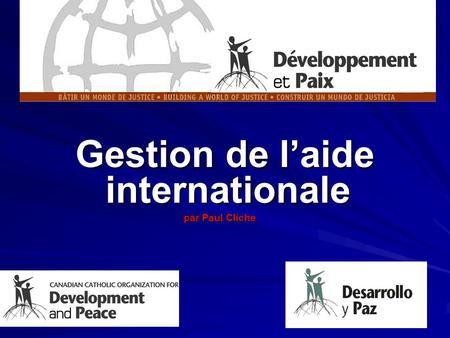 Gestion de l'aide internationale Gestion de l'aide internationale par Paul Cliche.