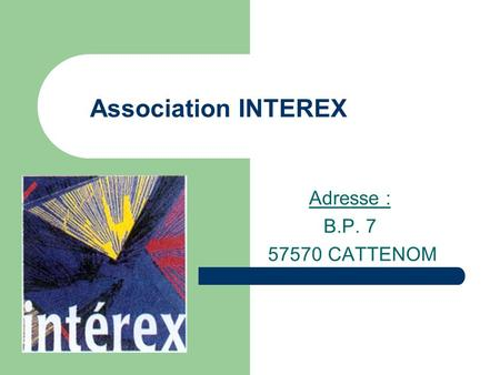Association INTEREX Adresse : B.P. 7 57570 CATTENOM.