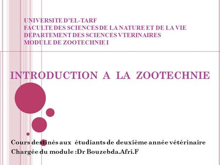 UNIVERSITE D'EL-TARF FACULTE DES SCIENCES DE LA NATURE ET DE LA VIE DEPARTEMENT DES SCIENCES VTERINAIRES MODULE DE ZOOTECHNIE I INTRODUCTION A LA ZOOTECHNIE.
