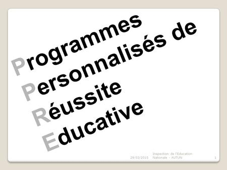 Programmes Personnalisés de Réussite Educative 29/03/20151 Inspection de l'Education Nationale - AUTUN.