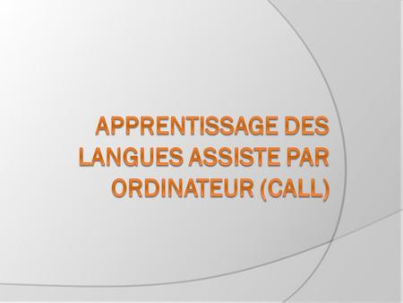 APPRENTISSAGE DES LANGUES ASSISTE PAR ORDINATEUR (CALL)
