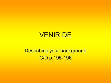 VENIR DE Describing your background C/D p.195-196.