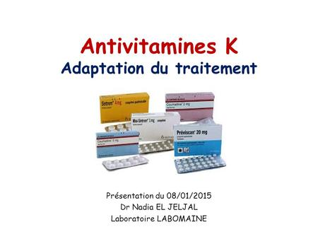 Antivitamines K Adaptation du traitement