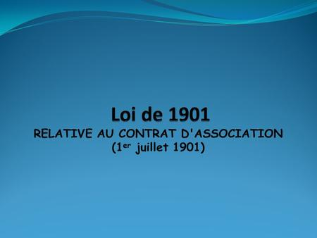 Loi de 1901 RELATIVE AU CONTRAT D'ASSOCIATION (1er juillet 1901)