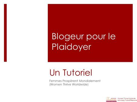 Un Tutoriel Femmes Prospèrent Mondialement (Women Thrive Worldwide) Women Thrive Worldwide Advocacy Tools & Resources Blogeur pour le Plaidoyer.
