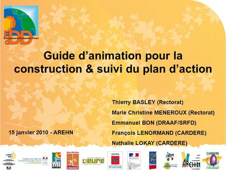 Guide d'animation pour la construction & suivi du plan d'action 15 janvier 2010 - AREHN Thierry BASLEY (Rectorat) Marie Christine MENEROUX (Rectorat) Emmanuel.