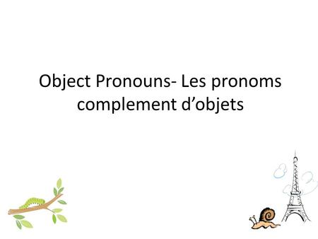 Object Pronouns- Les pronoms complement d'objets