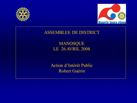 ASSEMBLEE DE DISTRICT MANOSQUE LE 26 AVRIL 2008 Action d'Intérêt Public Robert Guérin.