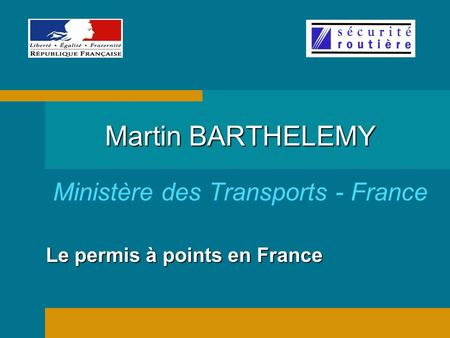 Le permis à points en France Martin BARTHELEMY Ministère des Transports - France.