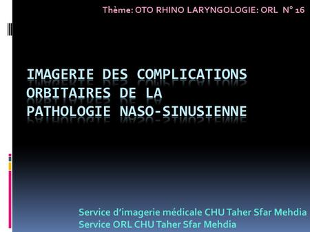 IMAGERIE DES COMPLICATIONS ORBITAIRES DE LA PATHOLOGIE NASO-SINUSIENNE