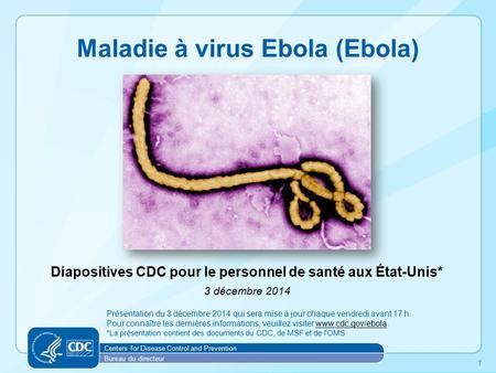 Diapositives CDC pour le personnel de santé aux État-Unis* 3 décembre 2014 Maladie à virus Ebola (Ebola) Centers for Disease Control and Prevention Bureau.