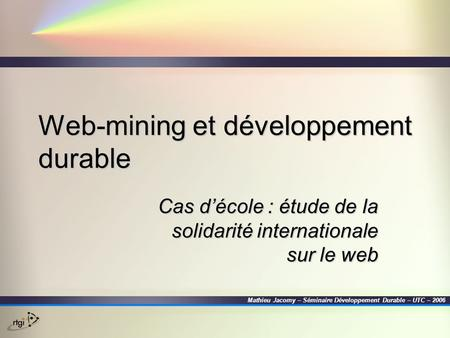 Web-mining et développement durable Cas d'école : étude de la solidarité internationale sur le web Mathieu Jacomy – Séminaire Développement Durable – UTC.