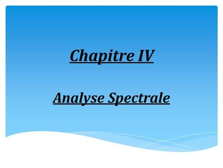 Chapitre IV Analyse Spectrale.