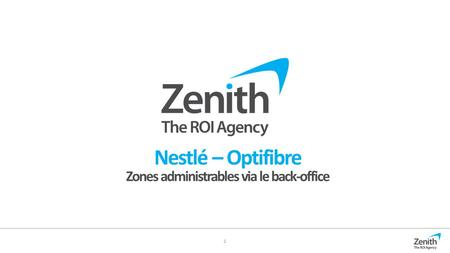 1 Nestlé – Optifibre Zones administrables via le back-office.