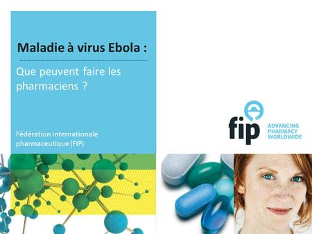 Maladie à virus Ebola : Que peuvent faire les pharmaciens ? Fédération internationale pharmaceutique (FIP )