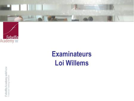 Febelfin Academy asbl/vzwFinancial Training Institute Examinateurs Loi Willems.