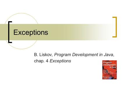 Exceptions B. Liskov, Program Development in Java, chap. 4 Exceptions.