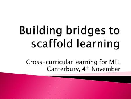 Cross-curricular learning for MFL Canterbury, 4 th November.