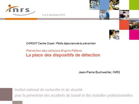 CARSAT Centre Ouest - Petits déjeuners de la prévention Prévention des collisions Engins-Piétons La place des dispositifs de détection Jean-Pierre Buchweiller,
