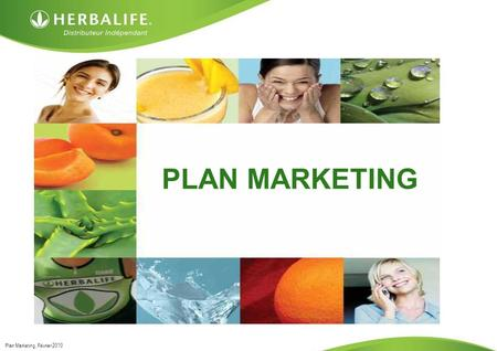 Plan Marketing, Février 2010 PLAN MARKETING. Plan Marketing, Février 2010 Herbalife utilise le Point Volume comme « mesure unique » dans l'ensemble des.