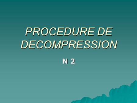 PROCEDURE DE DECOMPRESSION