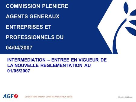 LE NOM DE VOTRE DIRECTION - LE NOM DE L'INTERLOCUTEUR - 02.10.06 COMMISSION PLENIERE AGENTS GENERAUX ENTREPRISES ET PROFESSIONNELS DU 04/04/2007 INTERMEDIATION.