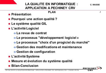 CRV-GIL-CM-015 -LA QUALITE EN INFORMATIQUE : APPLICATION A PECHINEY CRV -EXPOSE ENS LYON - C. MASSE -CRV/GIL LA QUALITE EN INFORMATIQUE : APPLICATION A.