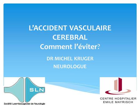 L'ACCIDENT VASCULAIRE CEREBRAL Comment l'éviter? DR MICHEL KRUGER NEUROLOGUE.