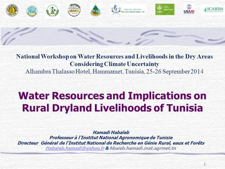 1 Water Resources and Implications on Rural Dryland Livelihoods of Tunisia Hamadi Habaïeb Professeur à l'Institut National Agronomique de Tunisie Directeur.