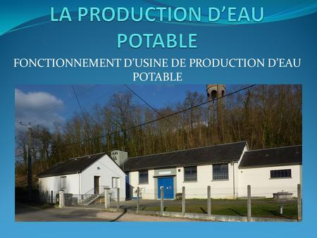LA PRODUCTION D'EAU POTABLE