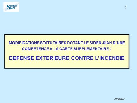 MODIFICATIONS STATUTAIRES DOTANT LE SIDEN-SIAN D'UNE COMPETENCE A LA CARTE SUPPLEMENTAIRE : DEFENSE EXTERIEURE CONTRE L'INCENDIE 1 20/08/2013.