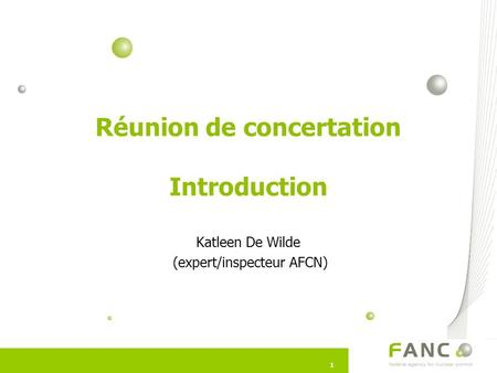 11 Réunion de concertation Introduction Katleen De Wilde (expert/inspecteur AFCN)