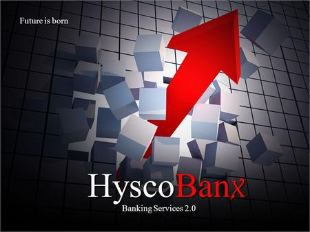 Future is born HyscoBanx Banking Services 2.0.