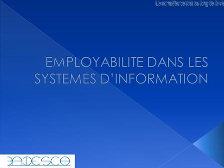 1. DEFINITION ET PRINCIPE D'EMPLOYABILITE 2. LES CONDITIONS DE L'EMPLOYABILITES 3. LE METIER DE L'INFORMATIQUE DECISIONNELLE 4. LA CARRIERE DANS L'INFORMATIQUE.