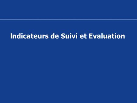 lndicateurs de Suivi et Evaluation