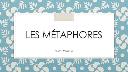 Les métaphores Poetry Workshop.