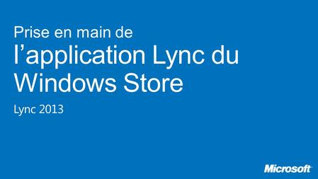 Prise en main de l' application Lync du Windows Store Lync 2013.